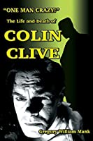 One Man Crazy ... ! The Life and Death of Colin Clive; Hollywood's Dr. Frankenstein