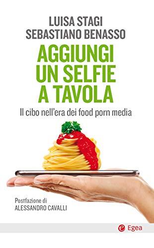 Aggiungi un selfie a tavola. Il cibo nell'era dei food porn media