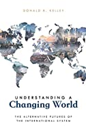 Understanding a Changing World: The Alternative Futures of the International System