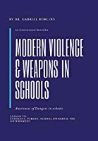 Modern Violence and Weapons in Schools: Awareness of Dangers in Schools Lesson To: Students, Parent, School Owners, and the Government