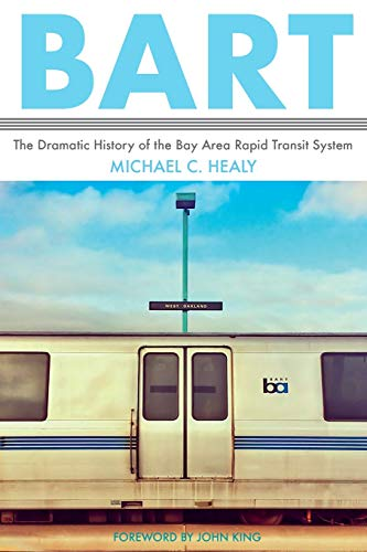 BART: The Dramatic History of the Bay Area Rapid Transit System