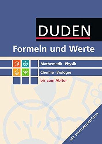 Formeln und Werte - Sekundarstufe I und II: Mathematik - Physik - Chemie - Biologie - Formelsammlung bis zum Abitur (2. Auflage)