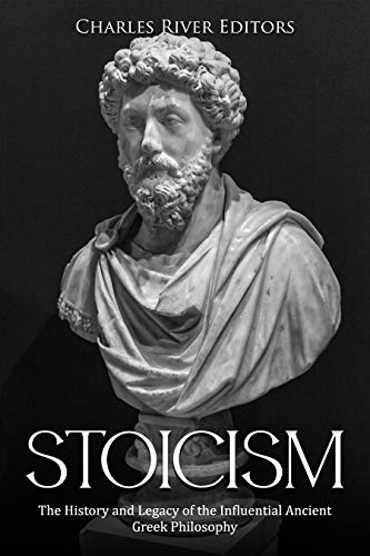 Stoicism: The History and Legacy of the Influential Ancient Greek Philosophy (English Edition)