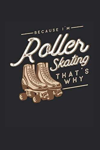 Because I\'m Roller Skating Thats Why: Roller Skate & Rollschuhe Fahren Notizbuch 6\'x9\' Skater Geschenk Für Rollschuhfahrer