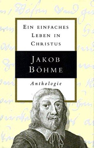 Jakob Böhme - Ein einfaches Leben in Christus: Anthologie