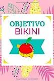 Objetivo Bikini: Diario para rellenar su dieta diaria y su actividad física |Cuaderno para adelgazar| diario para seguir su dieta y bajar de peso en 100 dias