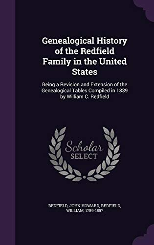 Genealogical History of the Redfield Family in the United States: Being a Revision and Extension of the Genealogical Tables Compiled in 1839 by William C. Redfield