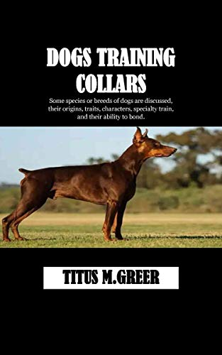 DOGS TRAINING COLLARS: Some species or breeds of dogs are discussed, their origins, traits, characters, specialty train, and their ability to bond. (English Edition)