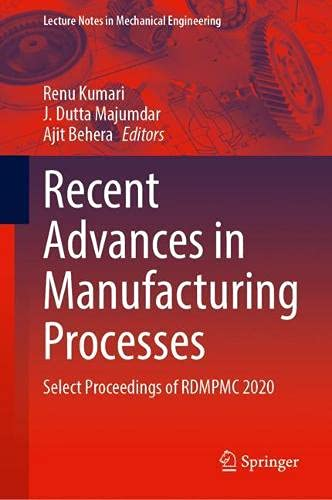 Recent Advances in Manufacturing Processes: Select Proceedings of RDMPMC 2020 (Lecture Notes in Mechanical Engineering)