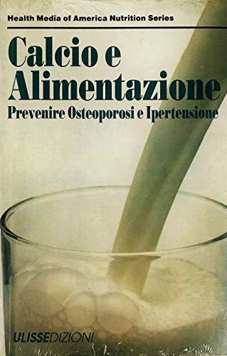 Calcio e alimentazione; Prevenire osteoporosi e ipertensione