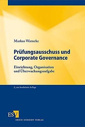 Pr�fungsausschuss und Corporate Governance: Einrichtung, Organisation und �berwachungsaufgabe