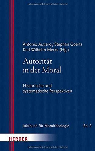 Autorität in der Moral: Historische und systematische Perspektiven (Jahrbuch für Moraltheologie, Band 3)