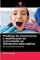Predição do crescimento e modificação do crescimento na Ortodontia Interceptiva