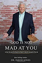 God Is Not Mad At You!: In Fact, He Loves You Dearly And Wants To Help You Succeed In This Life