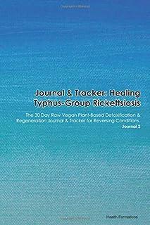 Journal & Tracker: Healing Typhus-Group Rickettsiosis: The 30 Day Raw Vegan Plant-Based Detoxification & Regeneration Journal & Tracker for Reversing Conditions. Journal 2