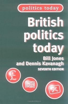 British politics today (Politics Today MUP) 7th edition by Jones, Bill, Kavanagh, Dennis (2003) Paperback