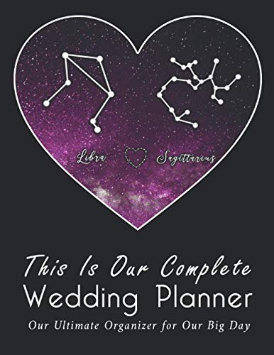 This Is Our Complete Wedding Planner: A True Love Between Libra And Sagittarius, The Ultimate Organizer For the Big Day: Organizer, Checklists, ... Tools to Plan the Perfect Dream Wedding