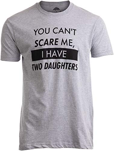You Can't Scare Me, I Have Two Daughters | Funny Dad Daddy Cute Joke Men T-Shirt-(Adult,L)
