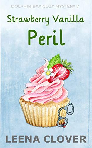 Strawberry Vanilla Peril: A Cozy Murder Mystery (Dolphin Bay Cozy Mystery Series Book 7) by [Leena  Clover]