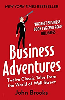 Business Adventures: Twelve Classic Tales from the World of Wall Street: The New York Times bestseller Bill Gates calls 'the best business book I've ever read' (English Edition) de [John Brooks]