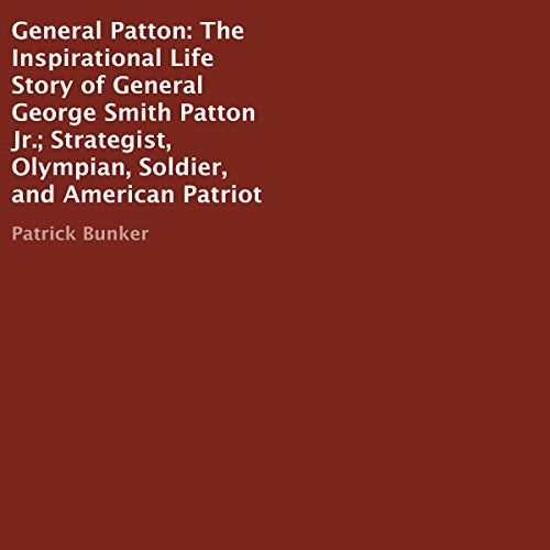 General Patton: The Inspirational Life Story audiobook cover art