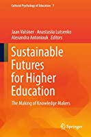 Sustainable Futures for Higher Education: The Making of Knowledge Makers (Cultural Psychology of Education (7))