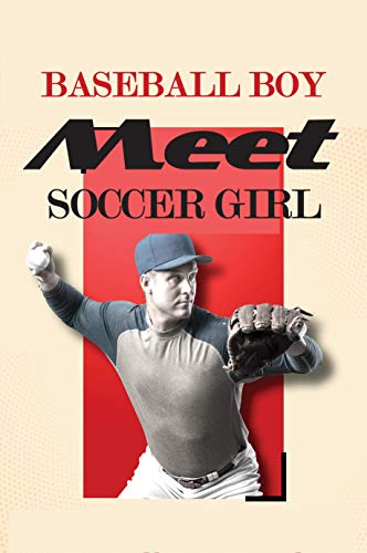 Baseball Boy Meet Soccer Girl: Well Known College Baseball Pitcher (English Edition)