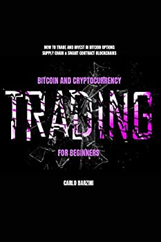 Bitcoin And Cryptocurrency Trading For Beginners  How to Trade and Invest in Bitcoin Options Supply Chain & Smart Contract Blockchains