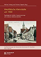 Westfaelische Kleinstaedte um 1900: Typologische Vielfalt, Daseinsvorsorge und urbanes Selbstverstaendnis
