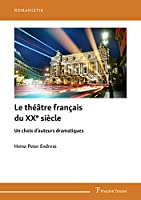 Le théâtre français du XXe siècle: Un choix d'auteurs dramatiques