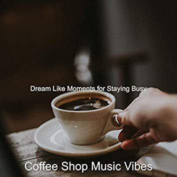 Dream Like Moments for Staying Busy