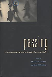 Passing: Identity and Interpretation in Sexuality, Race, and Religion (Sexual Cultures Book 29)
