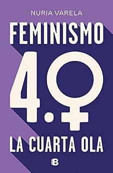 Feminismo 4.0. La cuarta ola (Spanish Edition) par [Nuria Varela]