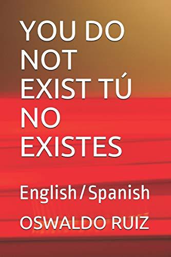 YOU DO NOT EXIST TÚ NO EXISTES: English/Spanish