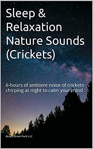 Sleep & Relaxation Nature Sounds (Crickets): 6-hours of ambient noise of crickets chirping at night to calm your mind (English Edition)