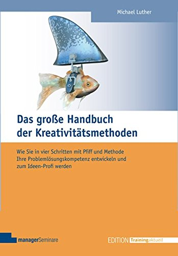 Das große Handbuch der Kreativitätsmethoden (Edition Training aktuell)