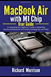 MacBook Air with M1 Chip User Guide: A Comprehensive Beginner's Guide to Mastering the New MacBook Air and macOS including Tips and Tricks