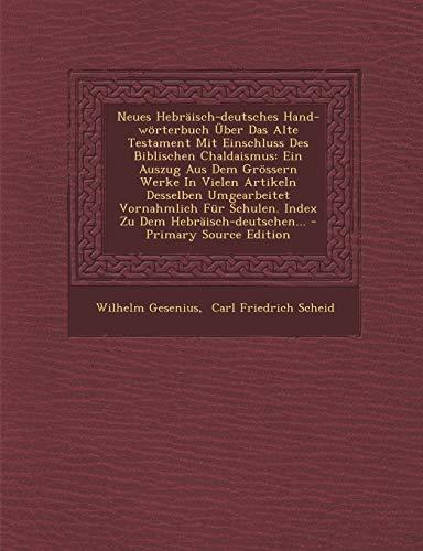 Neues Hebraisch-Deutsches Hand-Worterbuch Uber Das Alte Testament Mit Einschluss Des Biblischen Chaldaismus: Ein Auszug Aus Dem Grossern Werke in Viel