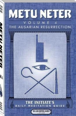 Metu Neter: The Ausarian Resurrection- The Initiate's, Daily Meditation Guide, Vol. 4