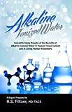 Alkaline Ionized Water: Scientific Study Results of the Benefits of Alkaline Ionized Water in Human Tissue Culture and in Living Human Volunteers