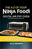 THE A-Z OF YOUR NINJA FOODI DIGITAL AIR FRY OVEN: Amazingly Easy & Time Saving Ninja Oven Recipes For The Whole Family (English Edition)