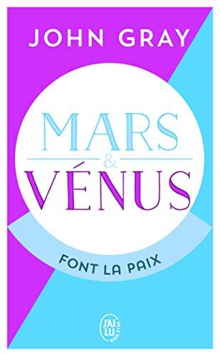 Mars et Vénus font la paix: Savoir résoudre les conflits pour une vie de couple harmonieuse