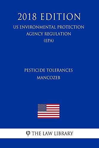 Pesticide Tolerances - Mancozeb (US Environmental Protection Agency Regulation) (EPA) (2018 Edition) (English Edition)