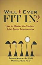 Will I Ever Fit In? How to Master the Tools of Adult Social Relationships