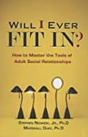 Will I Ever Fit In?: How to Master the Tools of Adult Social Relationships