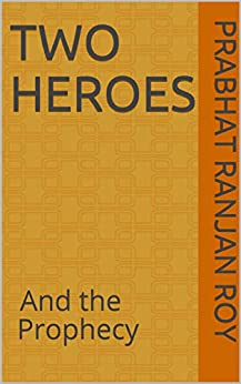 TWO HEROES: And the Prophecy by [Prabhat Ranjan Roy]