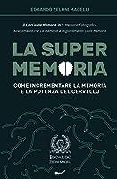 La Super Memoria: 3 Libri sulla Memoria in 1: Memoria Fotografica, Allenamento per La Memoria e Miglioramento della Memoria - Come Incrementare la Memoria e la Potenza del Cervello (Upgrade Yourself)