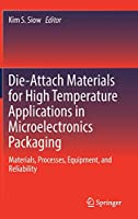 Die-Attach Materials for High Temperature Applications in Microelectronics Packaging: Materials, Processes, Equipment, and Reliability