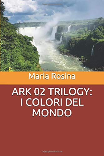 ARK 02 TRILOGY: I COLORI DEL MONDO