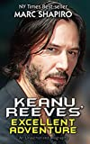 Keanu Reeves' Excellent Adventure: An Unauthorized Biography